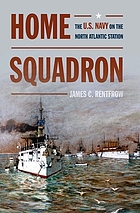 Home squadron : the U.S. Navy on the North Atlantic station