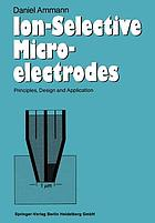 Ion-Selective Microelectrodes : Principles, Design and Applications