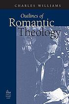 Outlines of romantic theology ; with which is reprinted, Religion and love in Dante : the theology of romantic love