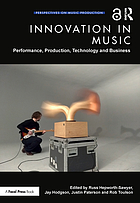Innovation in music : performance, production, technology, and business