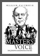 His master's voice : Sir Joseph Lockwood and me
