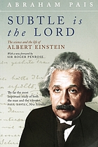 Subtle is the lord : the science and the life of Albert Einstein : [with a new foreword by Roger Penrose]