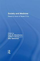 Society and Medicine : Essays in Honor of Renee C. Fox