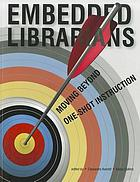Embedded librarians : moving beyond one-shot instruction