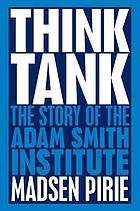 Think tank : the story of the Adam Smith Institute