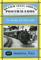 Branch lines around Porthmadog 1954-94 : the Welsh Highland and Festiniog railways