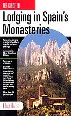 Lodging in Spain's monasteries : inexpensive accommodations, remarkable historic buildings, memorable settings