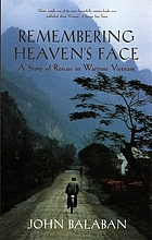 Remembering heaven's face : a story of rescue in wartime Vietnam