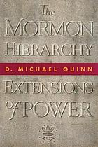 The Mormon hierarchy : extensions of power