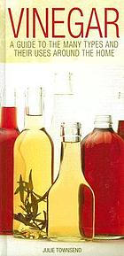 Vinegar : a guide to the many types and their uses around the home
