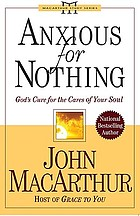 Anxious for nothing : God's cure for the care of your soul