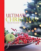 Ultimate Christmas : the essential recipes and festive crafts for the perfect Christmas.