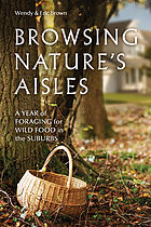Browsing nature's aisles : a year of foraging for wild food in the suburbs