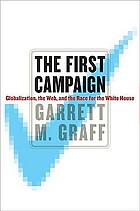 The first campaign : globalization, the web, and the race for the white house