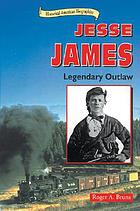 Jesse James : legendary outlaw