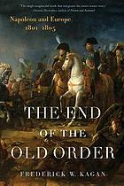 The end of the old order : Napoleon and Europe, 1801-1805