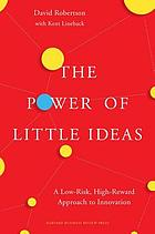 The power of little ideas : a third way to innovate for market success