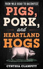 Pigs, pork, and Heartland hogs : from wild boar to baconfest