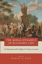 The moral dynamics of economic life : an extension and critique of Caritas in veritate