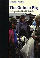 The guinea pig : healing, food, and ritual in the Andes