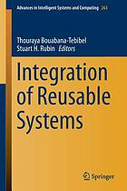 Integration of reusable systems / dc Thouraya Bouabana-Tebibel, Stuart H. Rubin, editors.