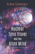 Nuclear time travel and the alien mind