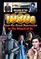 The 1930s : from the Great Depression to the Wizard of Oz