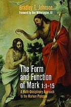 The form and function of Mark 1:1-15 : a multi-disciplinary approach to the markan prologue
