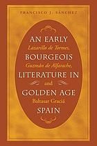 Early bourgeois literature in Golden Age Spain : Lazarillo de Tormes, Guzmán de Alfarache and Baltasar Gracián