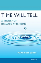 Time will tell : a theory of dynamic attending