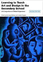 Learning to teach art and design in the secondary school : a companion to school experience