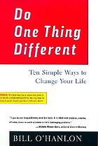 Do one thing different : and other uncommonly sensible solutions to life's persistent problems