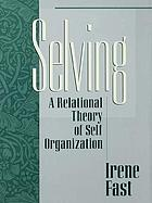 Selving : a relational theory of self organization