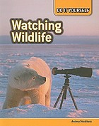 Watching wildlife : animal habitats