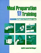 Meal preparation and training : the health care professional's guide