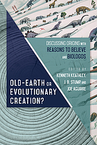 Old-earth or evolutionary creation? : discussing origins with Reasons to Believe and BioLogos