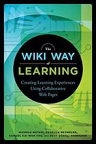 The wiki way of learning : creating learning experiences using collaborative web pages
