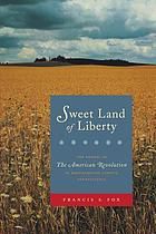 Sweet land of liberty : the ordeal of the American Revolution in Northampton County, Pennsylvania
