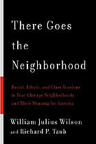 There goes the neighborhood : racial, ethnic, and class tensions in four Chicago neighborhoods and their meaning for America