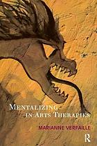 Mentalizing in Arts Therapies.