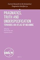 Pragmatics, truth and underspecification : towards an atlas of meaning