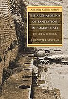 The archaeology of sanitation in Roman Italy : toilets, sewers, and water systems