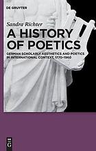 A history of poetics : German scholarly aesthetics and poetics in international context, 1770-1960