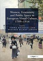 Women, femininity and public space in European visual culture 1789-1914