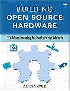 Building open source hardware : manufacturing for the DIY maker movement