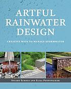 Artful rainwater design : creative ways to manage stormwater