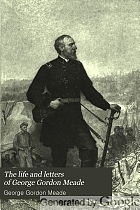 The life and letters of George Gordon Meade : major-general United States Army