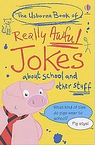 The Usborne book of really awful jokes about school and other stuff.