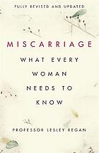 Miscarriage : what every woman needs to know : a positive new approach