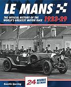 Le Mans, 1923-29 : the official history of the world's greatest motor race : 24 Heures du Mans